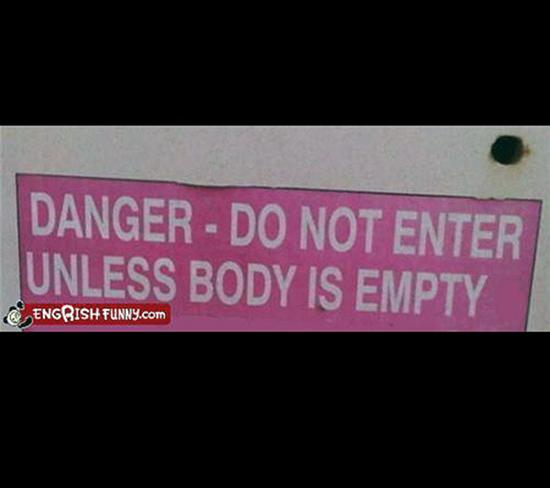 Danger do not enter unless body is empty